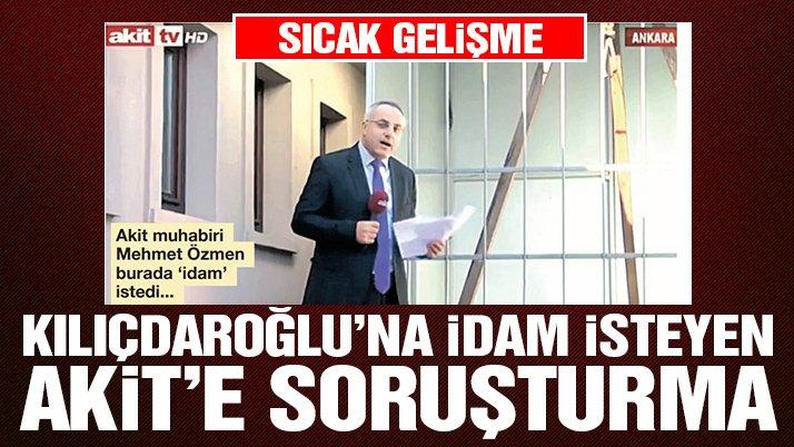 Kılıçdaroğlu'na idam isteyen AKİT muhabirine soruşturma | Son dakika