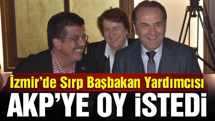 Sırbistan Başbakan Yardımcısı AKP'nin İzmir adayına oy istedi!