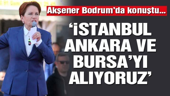 Akşener: İstanbul, Ankara ve Bursa'yı alıyoruz | Son dakika haberleri