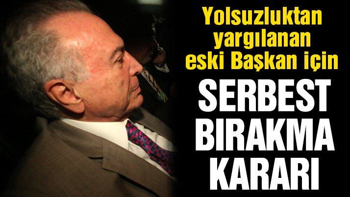 Yolsuzluktan yargılanan eski Başkan Temer için serbest bırakma kararı!