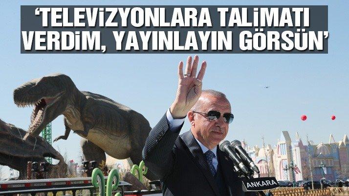 Son dakika! Erdoğan: Televizyonlara talimatı verdim, yayınlayın görsün