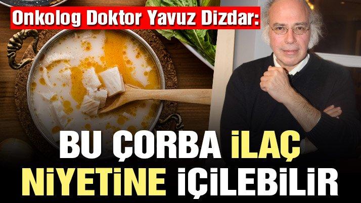 Onkolog Doktor Yavuz Dizdar: İşkembe çorbası her derde deva