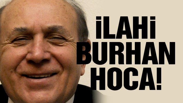 İlahi Burhan Hoca!
