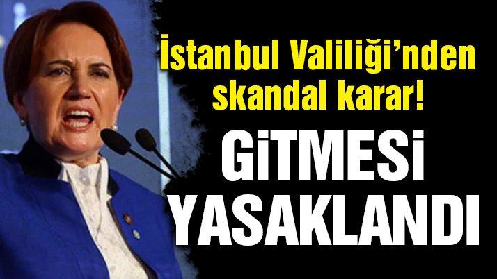 Son dakika… Meral Akşener'e İstanbul Valiliği'nden skandal yasaklama!