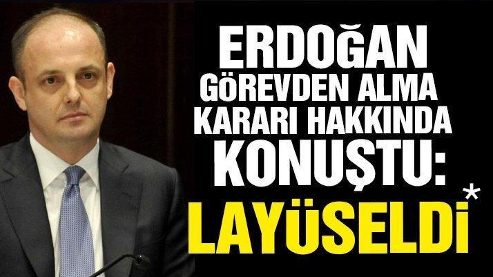 Erdoğan görevden alma kararı hakkında açıklamalarda bulundu