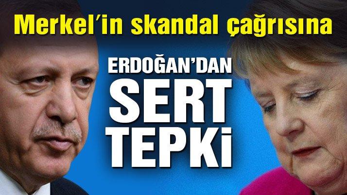 Merkel'in skandal çağrısına, Cumhurbaşkanı Erdoğan'dan sert tepki
