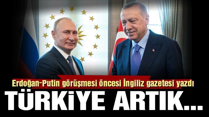 Erdoğan-Putin görüşmesi öncesi İngiliz gazetesinden kritik analiz