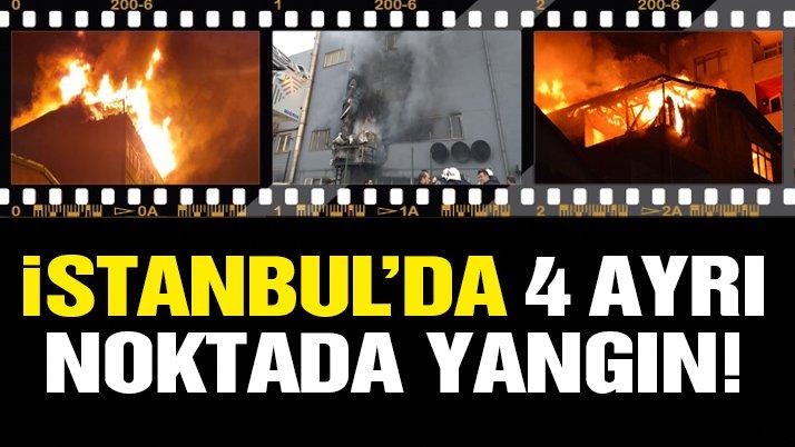 İstanbul'da 4 ayrı noktada yangın!
