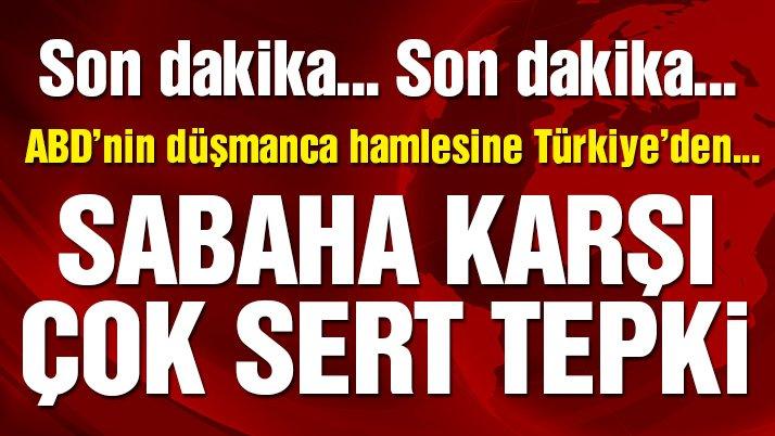 Son dakika… ABD'nin düşmanca hamlesine Türkiye'den sabaha karşı çok sert tepki
