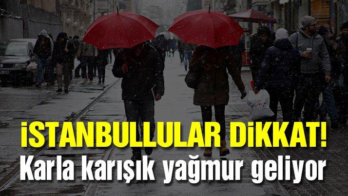 Son dakika: İstanbullular dikkat! Karla karışık yağmur geliyor