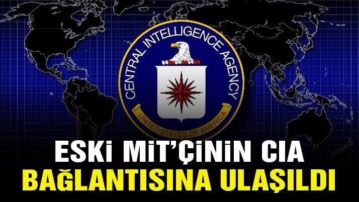 Eski MİT'çinin CIA bağlantısına ulaşıldı