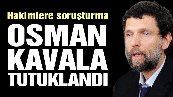 Osman Kavala tutuklandı, hakimlere soruşturma!