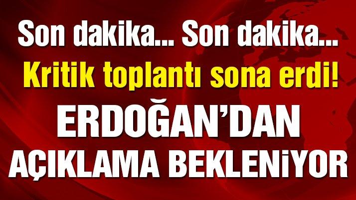 Son dakika... Erdoğan'ın başkanlığındaki toplantı sona erdi