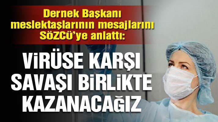 Türk Hemşireler Derneği Başkanı, meslektaşlarının mesajlarını SÖZCÜ'ye anlattı: Virüse karşı savaşı birlikte kazanacağız