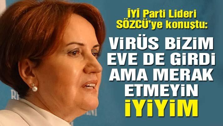 'Virüs bizim eve de girdi ama merak etmeyin iyiyim'