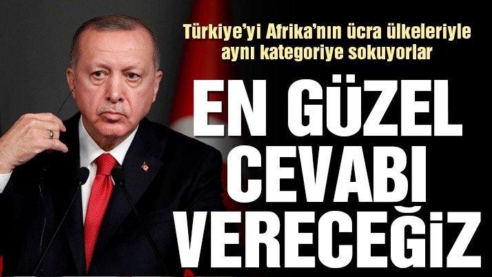 Cumhurbaşkanı Erdoğan: Türkiye'yi Afrika'nın ücra ülkeleriyle aynı kategoriye sokuyorlar