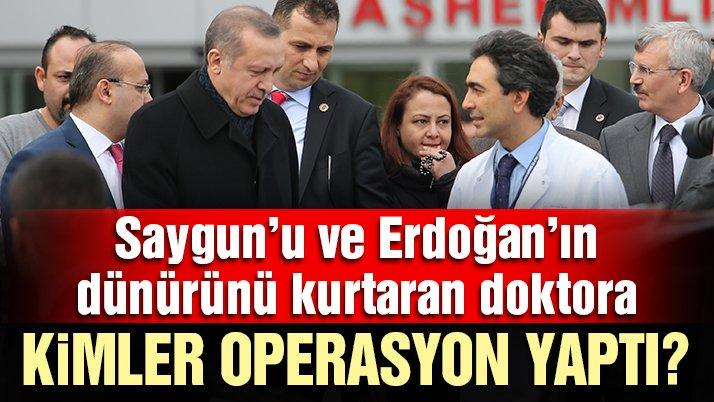Saygun'u ve Erdoğan'ın dünürünü kurtaran doktora kimler operasyon yaptı?