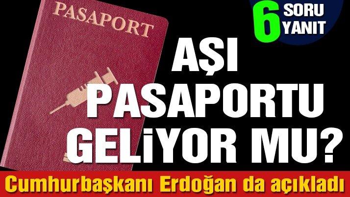 6 SORU 6 YANIT   Aşı pasaportu mu geliyor?