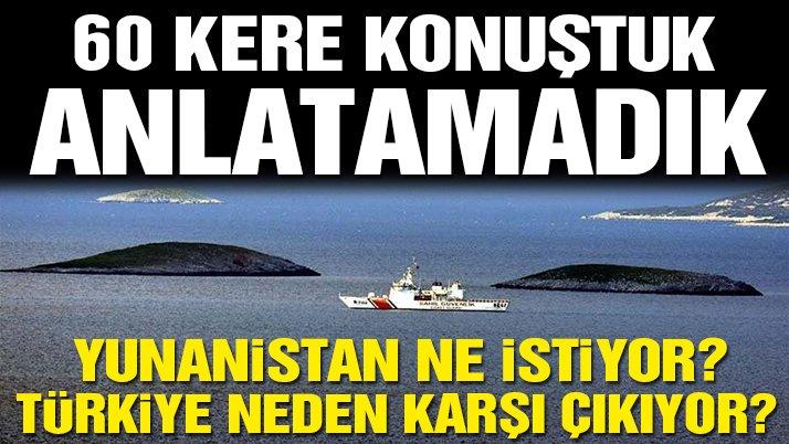60 kere konuştuk anlatamadık! Türkiye ne istiyor? Yunanistan ne söylüyor?