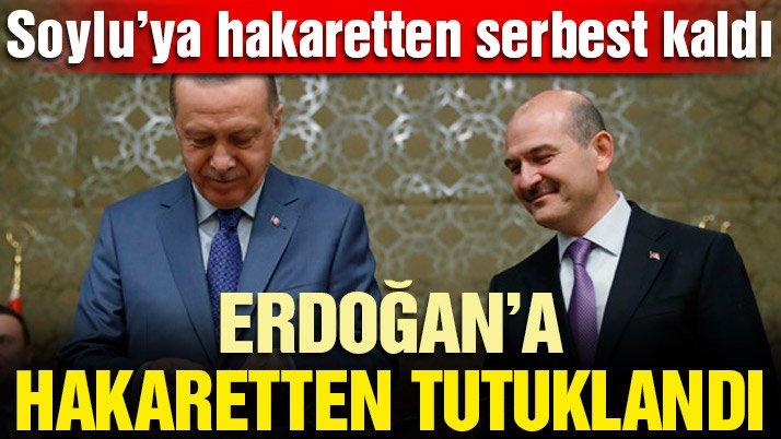 Soylu'ya hakaretten serbest kaldı, Erdoğan'a hakaretten tutuklandı