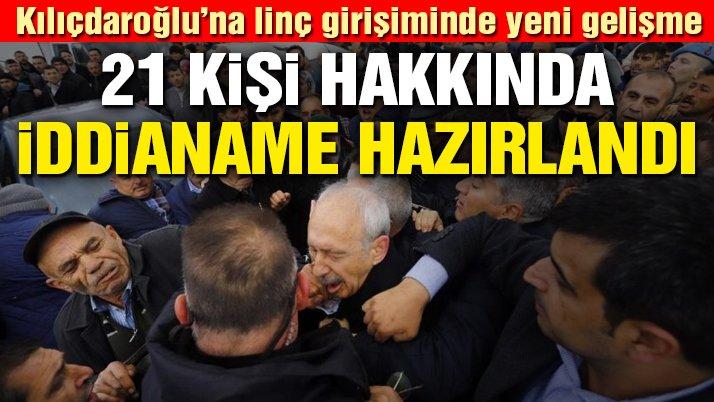 Kılıçdaroğlu'na linç girişimi soruşturmasında 21 kişi hakkında daha iddianame hazırlandı