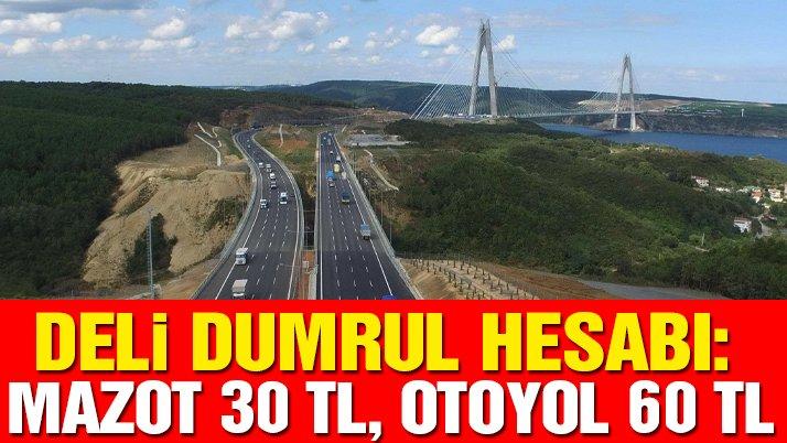 Deli Dumrul Hesabı: Mazot 30 TL, otoyol 60 TL