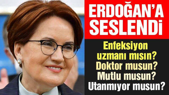 Meral Akşener'den Erdoğan'a: Mutlu musun, hiç mi utanmıyorsun?