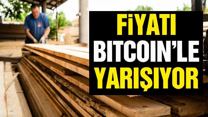 Kerestede fiyat artış hızı Bitcoin ile yarışıyor