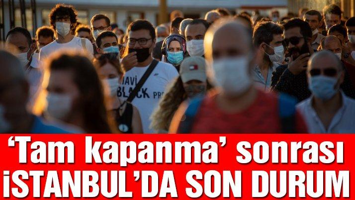Tam kapanma sonrası İstanbul'daki son durum açıklandı