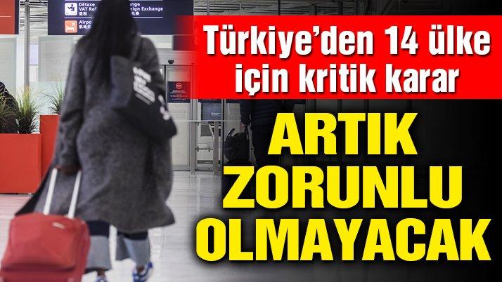 Türkiye'den 14 ülke için kritik karar! Artık zorunlu olmayacak