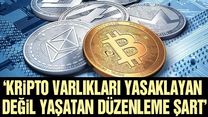 Kripto varlıkları yasaklayan değil yaşatan düzenleme şart
