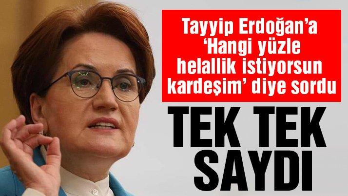 Meral Akşener'den Erdoğan'a: Hangi yüzle helallik istiyorsun kardeşim?