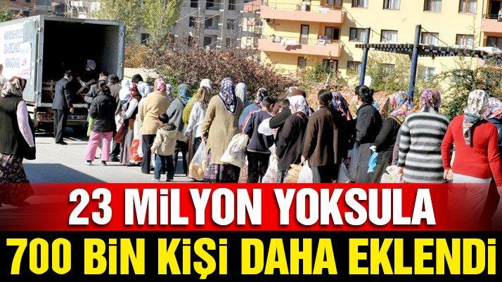 23 milyon yoksula 700 bin kişi daha eklendi