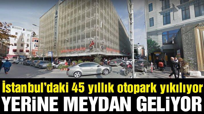 İstanbul'un katlı otoparkı yıkılıyor, yerine meydan geliyor