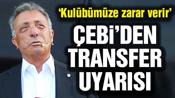 Beşiktaş Başkanı Ahmet Nur Çebi'den transfer uyarısı: Kulübümüze zarar verir