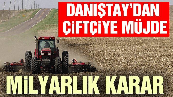 Danıştay, çiftçilere kesilen milyarlık vergiyi iptal etti
