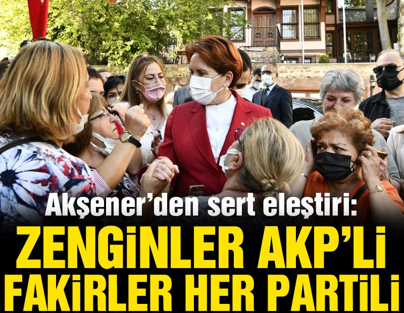 Meral Akşener: Zenginler AKP'li, fakirler her partili!